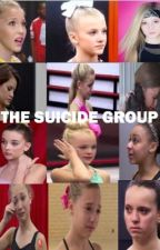The Suicide Group (Dance Moms) COMPLETED by xoxoDreamerGirl101