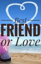 Best Friend or Love by Magdasetya