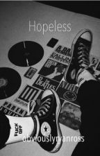 hopeless - [ryden au] - {completed ✔️} by obviouslyryanross
