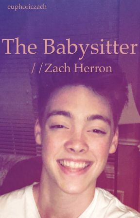 The Babysitter//Zach Herron by euphoriczach