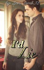 I'd Lie (TwilightFanFic) by Lion_Lamb_13