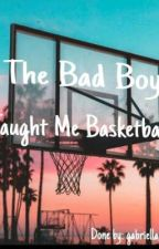 The Bad Boy Taught Me Basketball (ON HOLD!) by crystallovexoxo