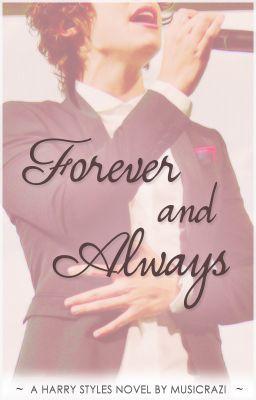 Forever and Always (A Harry Styles Fan Fiction)