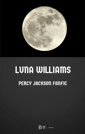 ~Luna Williams~ (Percy Jackson FanFic) by SymetricallyGreen