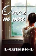 Once We Were.. by She__Writes