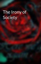 The Irony of Society by NexisSoroleumFran