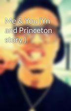 Me & You (Yn and Princeton story ) by TrillestChrissy143