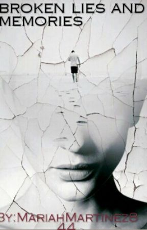Broken Lies And memories  by MariahMartinez844