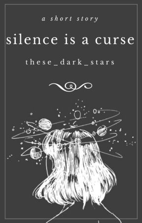Silence is a Curse by these_dark_stars