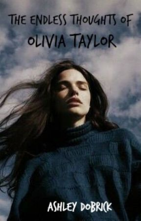 The Endless Thoughts Of Olivia Taylor by ashleydob