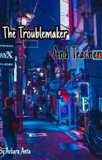 the troublemaker and teacher by bunny_name_