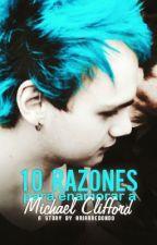 10 Razones Para Enamorar a Michael Clifford [TERMINADA] by AriArredondo