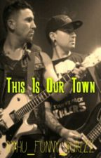This Is Our Town [Derillo Fanfiction] by HU_FUNNY_KURLZZ
