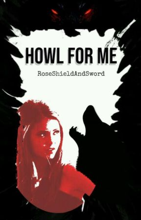 Howl For Me || Wattys2017 by RocioIsabelSotelo
