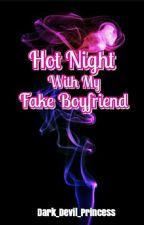 Hot Night With My Fake Boyfriend by Dark_Devil_Princess