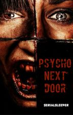 Psycho next door by Serialsleeper
