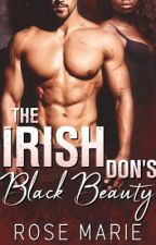 BOOK #1 The Irish Don's Black Beauty *PRIVATE CHAPTERS*(Editing!) by RoseMarieBWWM
