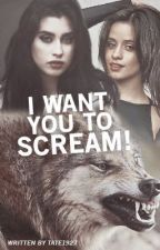 I want you to scream! (CAMREN). by Tate1927