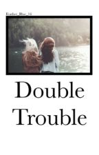 Double Trouble (Canceled) by Feather_Blue_16