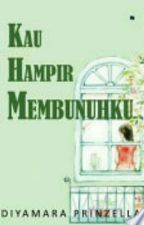 Kau Hampir Membunuhku (The End)  by diyamaraprinzella
