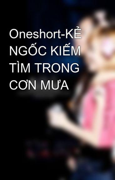 Oneshort-KẺ NGỐC KIẾM TÌM TRONG CƠN MƯA