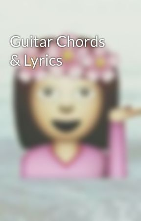 Guitar Chords Lyrics Say You Wont Let Go James Arthur Wattpad