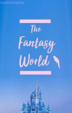 The Fantasy World ✔ by susukadaluarsa