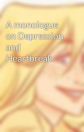 A monologue on Depression and Heartbreak  - Wattpad