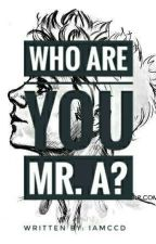 Who Are You Mr. A? by IamCCD