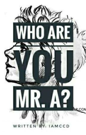 Who Are You Mr. A? (Editing)  by IamCCD