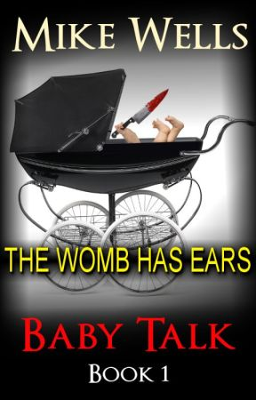 Baby Talk:  The Womb has Ears by MikeWells