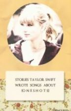 stories taylor swift wrote songs about by anaksinga