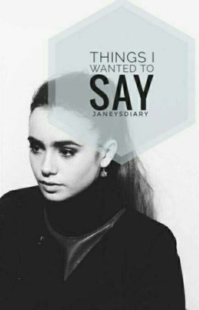 Things I Wanted to Say by janeysdiary