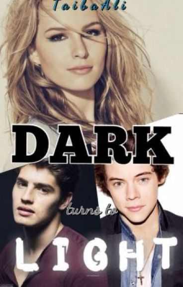 Dark turns to light (1D Fanfic) -----ON HOLD----- by TaibaAli
