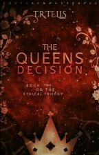 The Queen's Decision || Book 2 || by BeautifulGoddes