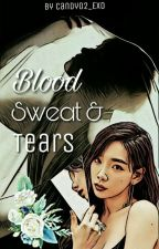 Blood Sweat and Tears  [COMPLETED] by Candy02_EXO