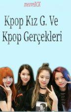 Kpop Kız G. Ve Kpop Gerçekleri by meaveBCK