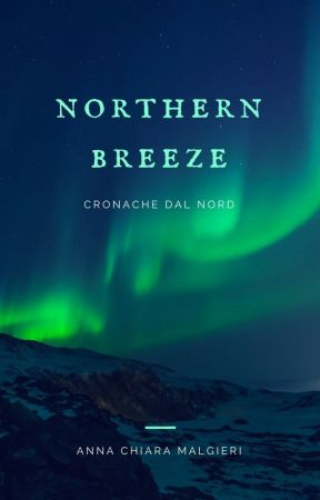 Northern Breeze - Cronache dal Nord by AnnaMalgieri