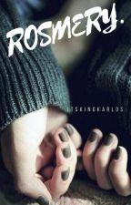 ROSMERY. by itskingkarlos