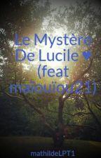 Le Mystère De Lucile ♥  (feat maïouïou21) by mathildeLPT1
