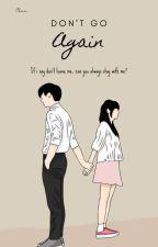 Don't Go Again by LovelyChaa