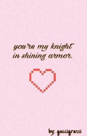 you're my knight in shining armor : scomiche  by guccigrassi