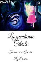 La gardienne Céleste - Tome 1: Eveil by Cheriiia