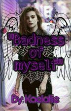 """Badness of myself"" by KaelaLLie"