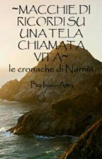 ~MACCHIE DI RICORDI SU UNA TELA CHIAMATA VITA~le cronache di Narnia by I-am-Amy
