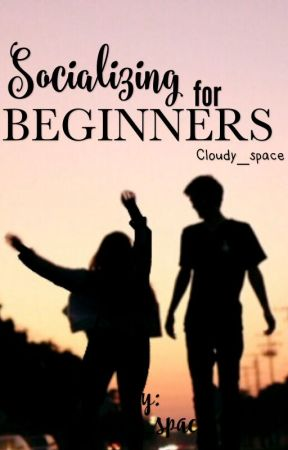 Socialising for Beginners by cloudy_space