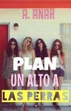 PLAN UN ALTO A LAS PERRAS by AndreaNicole493