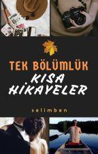 Tek Bölümlük Kısa Hikayeler by selimben