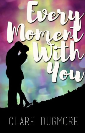 Every Moment With You by ClareDugmore