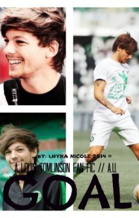 Goal || Louis Tomlinson fan fic (ON HOLD) by lhykabosslarry